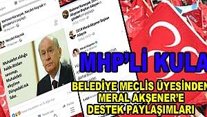 MHP Lİ MECLİS ÜYESİNDEN AKŞENER'E DESTEK PAYLAŞIMLARI