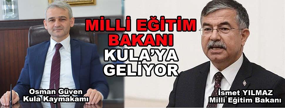 MİLLİ EĞİTİM BAKANI KULA'YA GELİYOR