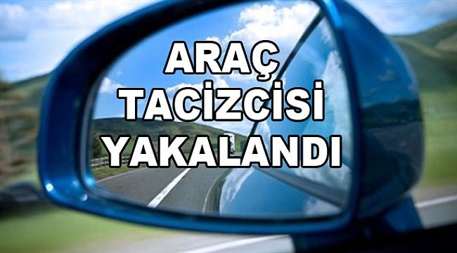 ARAÇ TACİZCİSİ YAKALANDI