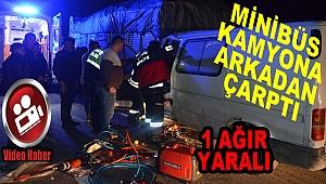 Minibüs Kamyona Arkadan Çarptı, 1 Ağır Yaralı
