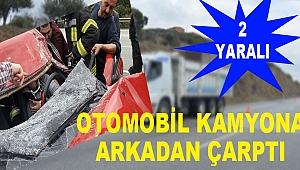 OTOMOBİL KAMYONA ÇARPTI