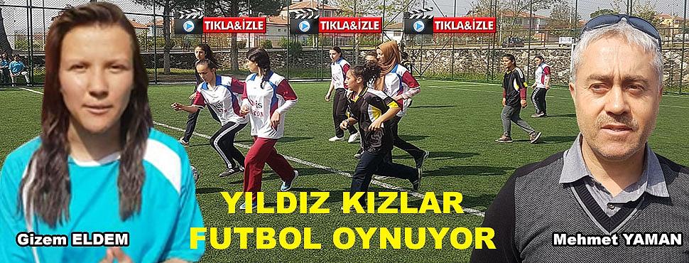 Yıldız Kızlar Futbol Oynuyor