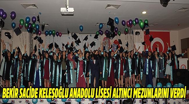 Bekir Sacide Keleşoğlu Anadolu Lisesi Altıncı Mezunlarını Verdi