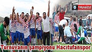Turnuvanın şampiyonu Hacıtufanspor(video haber)
