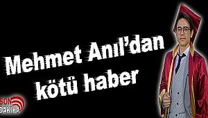 Mehmet Anıl'dan kötü haber