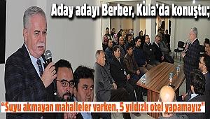 Aday adayı Berber, Kula'da konuştu;