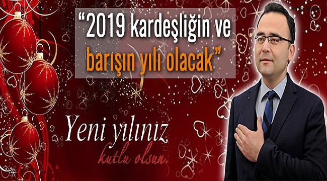 """Palabıyık; """"2019 kardeşliğin ve barışın yılı olacak"""""""
