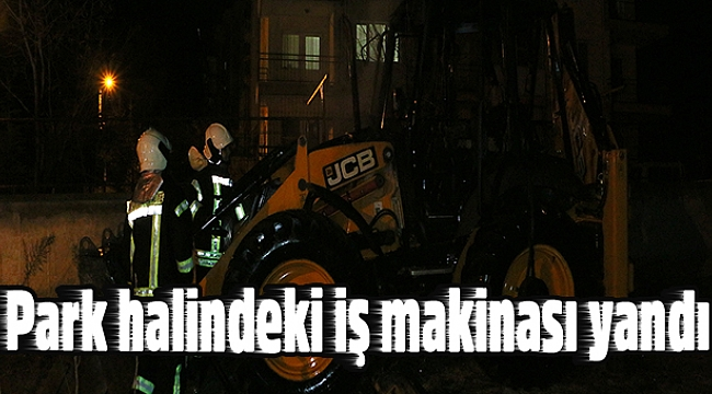 Park halindeki iş makinası yandı
