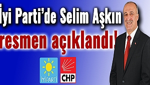 İyi Parti'de Selim Aşkın resmen açıklandı