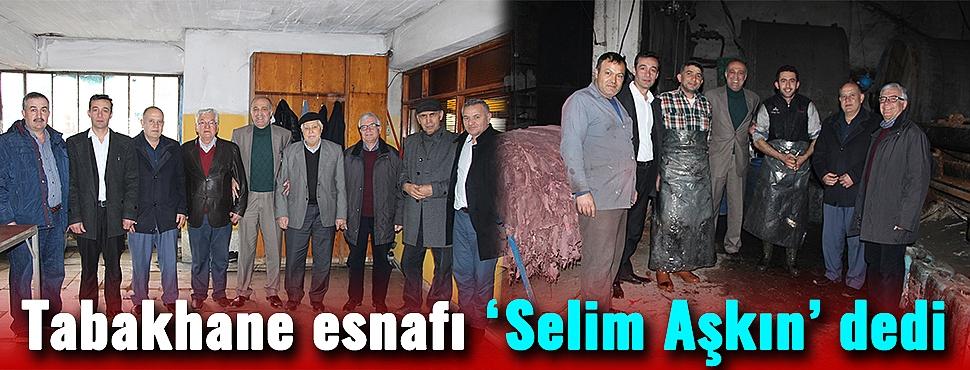 Tabakhane esnafı 'Selim Aşkın' dedi