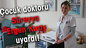 Çocuk doktoru Süreyya Ergen Kıray uyardı!