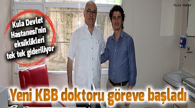 Kula'nın Yeni KBB doktoru göreve başladı