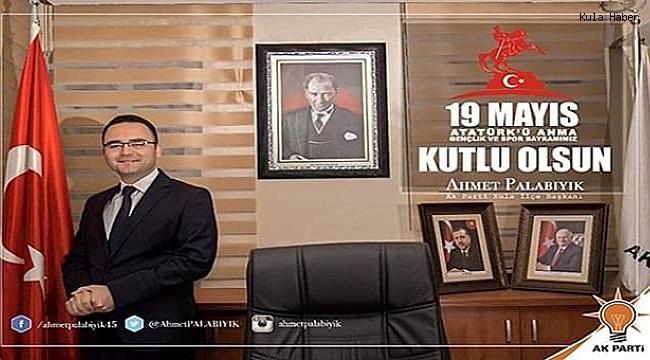 """Palabıyık; """"19 Mayıslar, Türk milleti var olduğu sürece büyük bir coşku ile kutlanacaktır"""""""