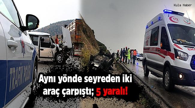 Aynı yönde seyreden iki araç çarpıştı; 5 yaralı!