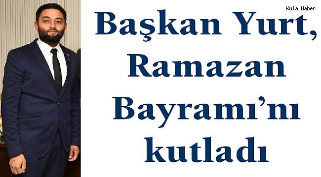 Başkan Yurt, Ramazan Bayramı'nı kutladı