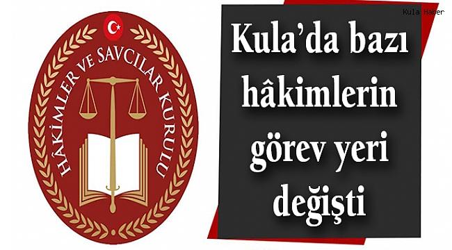 Kula'da bazı hâkimlerin görev yeri değişti