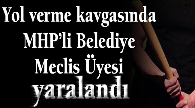 Yol verme kavgasında MHP'li Belediye Meclis Üyesi yaralandı
