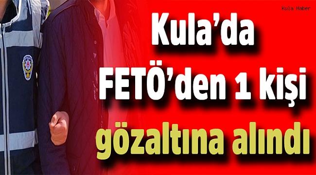 Kula'da FETÖ'den 1 kişi gözaltına alındı