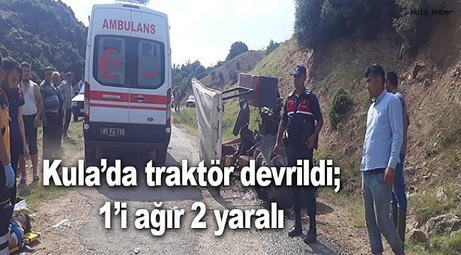 Kula'da traktör devrildi; 1'i ağır 2 yaralı