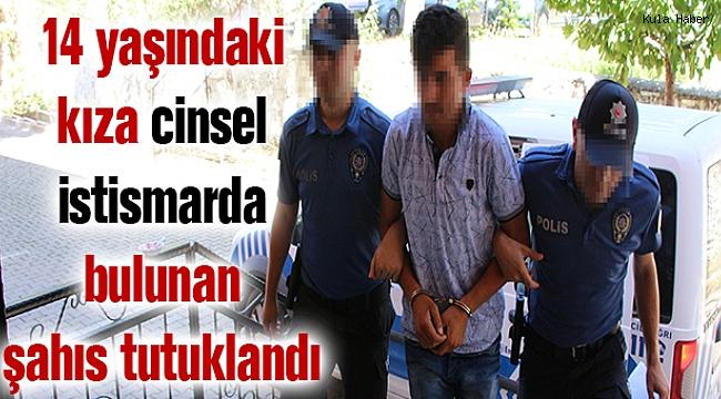14 yaşındaki kıza cinsel istismarda bulunan şahıs tutuklandı