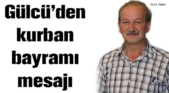Gülcü'den kurban bayramı mesajı