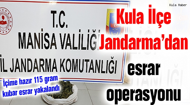 Kula İlçe Jandarma'dan esrar operasyonu