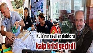 Kula'nın sevilen doktoru kalp krizi geçirdi