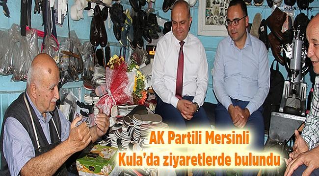 AK Partili Mersinli Kula'da ziyaretlerde bulundu