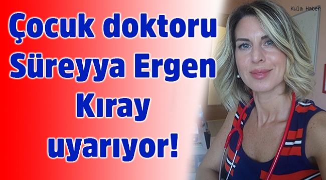 Çocuk doktoru Süreyya Ergen Kıray uyarıyor!