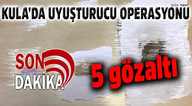 Kula'da uyuşturucu operasyonu; 5 gözaltı