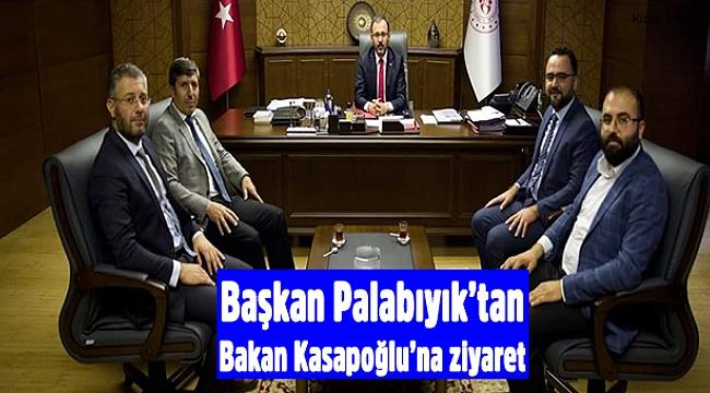 Başkan Palabıyık'tan Bakan Kasapoğlu'na ziyaret