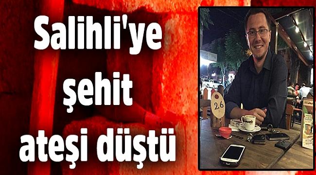 Salihli'ye şehit ateşi düştü