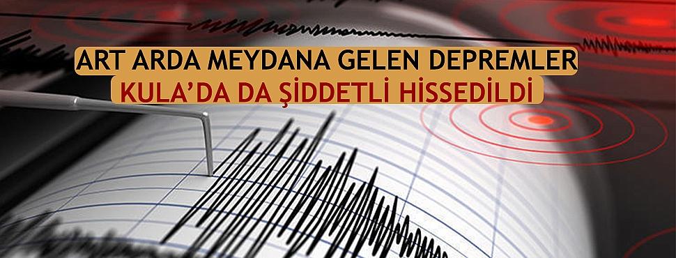 Art arda meydana gelen depremler Kula'da da şiddetli hissedildi