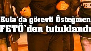 Kula'da görevli Üsteğmen FETÖ'den tutuklandı