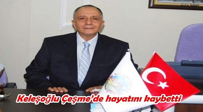 Keleşoğlu Çeşme'de hayatını kaybetti