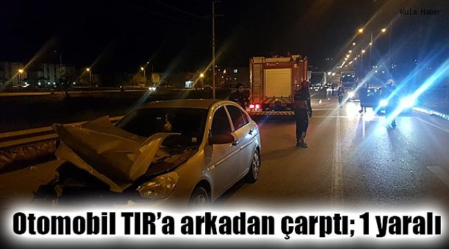 Otomobil TIR'a arkadan çarptı; 1 yaralı