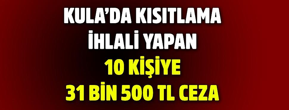 Kula'da kısıtlama ihlali yapan 10 kişiye 31 bin 500 TL ceza
