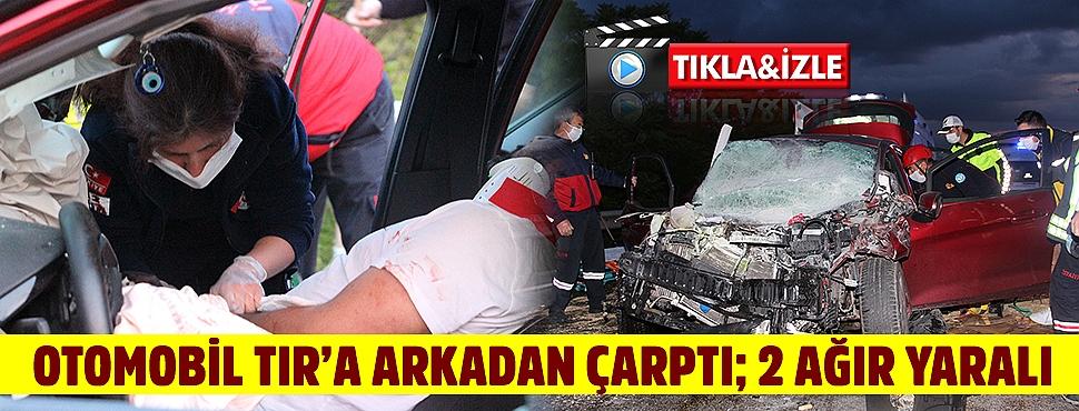 Otomobil TIR'a arkadan çarptı; 2 ağır yaralı