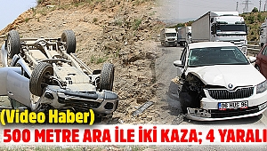 500 metre ara ile iki kaza; 4 yaralı