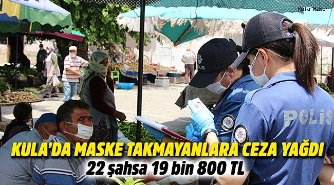 Kula'da maske takmayanlara ceza yağdı