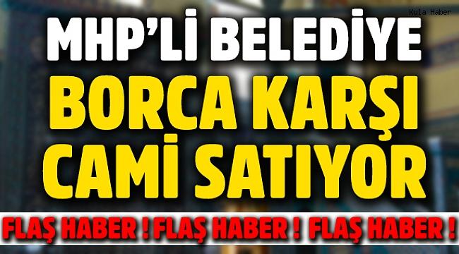 MHP'li belediye borca karşı cami satıyor