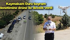 Kaymakam Duru bayram denetimine drone ile destek verdi