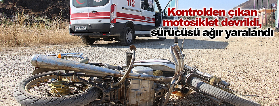 Kontrolden çıkan motosiklet devrildi, sürücüsü ağır yaralandı