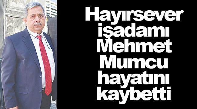 Hayırsever işadamı Mehmet Mumcu hayatını kaybetti