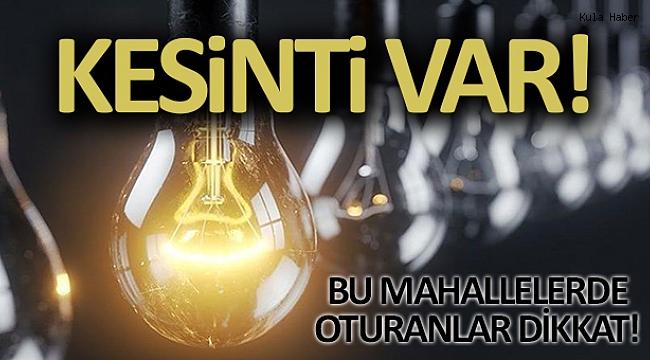 Kula'nın bazı bölgelerinde yarın elektrikler kesik olacak