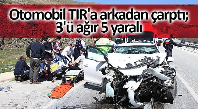 Otomobil TIR'a arkadan çarptı; 3'ü ağır 5 yaralı