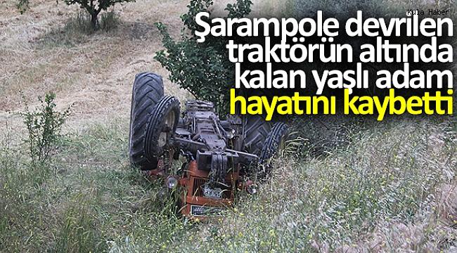 Şarampole devrilen traktörün altında kalan yaşlı adam hayatını kaybetti