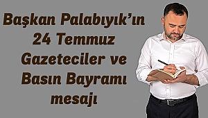 Başkan Palabıyık'ın 24 Temmuz Gazeteciler ve Basın Bayramı mesajı