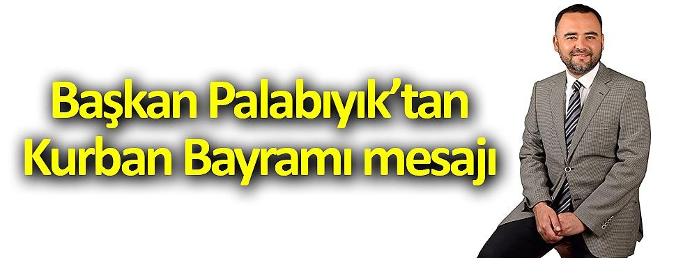 Başkan Palabıyık'tan Kurban Bayramı mesajı