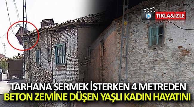 Tarhana sermek isterken 4 metreden beton zemine düşen yaşlı kadın hayatını